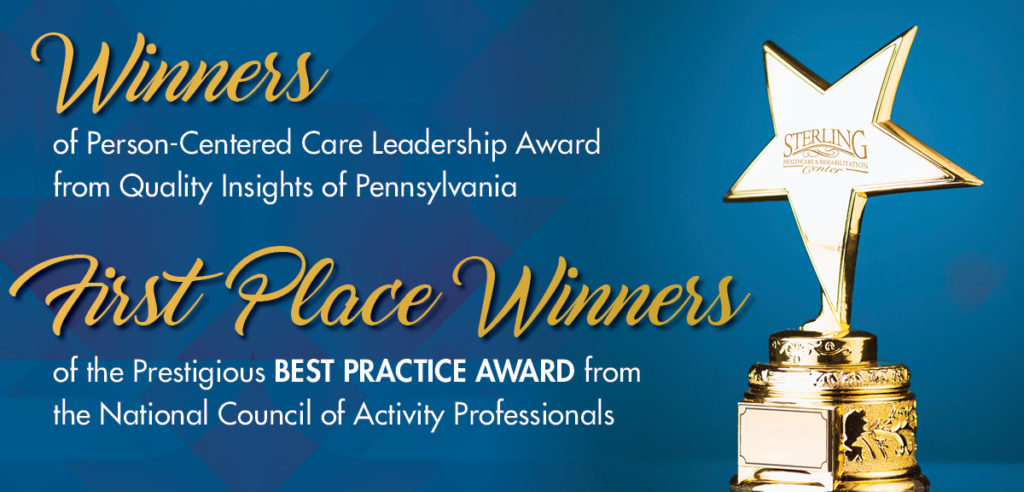 Winners of Person-Centered Care Leadership Award from Quality Insights of Pennsylvania  <em>First Place Winners</em> of the prestigious <strong>Best Practice Award</strong> from the National Council of Activity Professionals